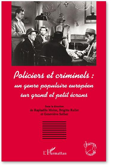 You are currently viewing Policiers et criminels : un genre populaire européen sur grand et petit écrans (Collectif)