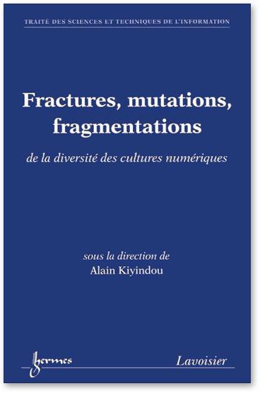 You are currently viewing Fractures, mutations, fragmentations : de la diversité des cultures numériques (Collectif)