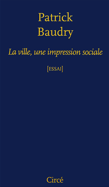 You are currently viewing La ville, une impression sociale (Patrick Baudry)