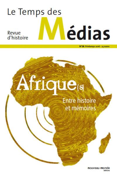 Le temps des médias N°26 – Afrique(s) entre histoire et mémoires