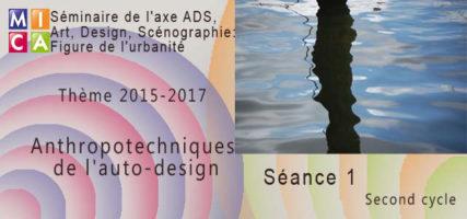 Séminaire : Anthropotechniques de l'auto-design cycle 2 – séance 1