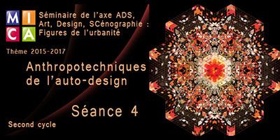 Séminaire axe ADS : Anthropotechniques de l'auto-design – Cycle 2 – Séance 4