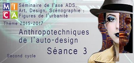 Séminaire axe ADS : Anthropotechniques de l'auto-design – Cycle 2 – Séance 3