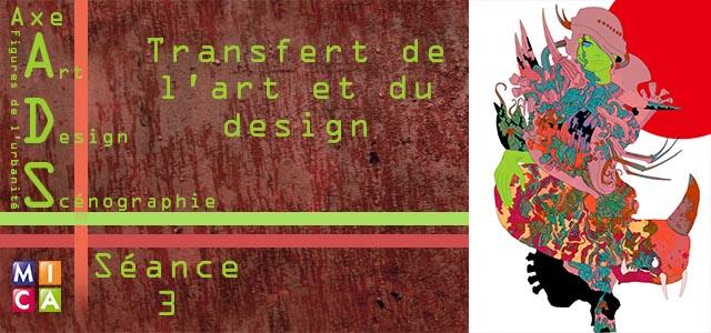 Séminaire Axe ADS : Transferts de l'Art et  du Design – séance 3