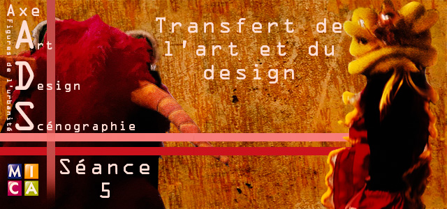 Séminaire Axe ADS : Transferts de l'Art et du Design – séance 5