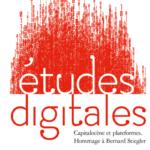 Études digitales 2020 – 1, n° 9. Capitalocène et plateformes. Hommage à Bernard Stiegler